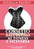Corsetto. Dall'intimo al fitness e viceversa Libro di  Rossella Pruneti
