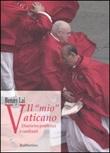 Il «mio» Vaticano. Diario tra pontefici e cardinali Libro di  Benny Lai