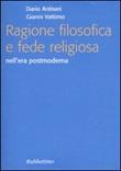 Ragione filosofica e fede religiosa nell'era postmoderna Libro di  Dario Antiseri, Gianni Vattimo