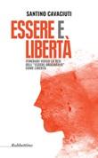 Essere e libertà. Itinerari verso la tesi dell'«essere originario» come libertà Libro di  Santino Cavaciuti