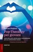 Pop-Theology per giovani. Autocritica del cattolicesimo convenzionale per un cristianesimo umano Libro di  Antonio Staglianò