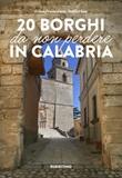 20 borghi da non perdere in Calabria Libro di  Gianfrancesco Solferino