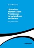 L'istruzione e la formazione professionale tra regionalismo e unitarietà. Una prima analisi Libro di  Giulio M. Salerno