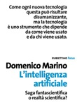 L'intelligenza artificiale. Saga fantascientifica o realtà scientifica? Libro di  Domenico Marino