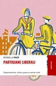Partigiane liberali. Organizzazione, cultura, guerra e azione civile Libro di  Rossella Pace