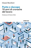 Punto e daccapo. 10 anni di cronache del lavoro Libro di  Gianni Bocchieri