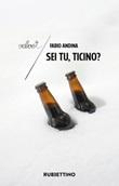 Sei tu, Ticino? Libro di  Fabio Andina
