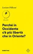Perché in Occidente c'è più libertà che in Oriente? Libro di  Luciano Pellicani