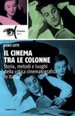 Il cinema tra le colonne. Storia, metodi e luoghi della critica cinematografica in Italia Ebook di  Denis Lotti