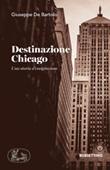Destinazione Chicago. Una storia d'emigrazione Libro di  Giuseppe De Bartolo