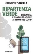 Ripartenza verde. Industria e globalizzazione ai tempi del covid Ebook di  Giuseppe Sabella