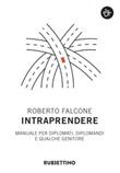 Intraprendere. Manuale per diplomati, diplomandi e qualche genitore Ebook di  Roberto Falcone