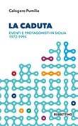 La caduta. Eventi e protagonisti in Sicilia 1972-1994 Libro di  Calogero Pumilia