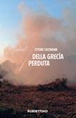 Della Grecìa perduta Ebook di  Ettore Castagna