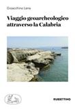 Viaggio geoarcheologico attraverso la Calabria Libro di  Gioacchino Lena
