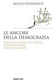 Le ancore della democrazia. Nuova visione dei poteri, rappresentanza, senso del limite Ebook di  Rocco Pezzimenti