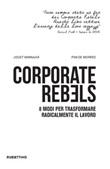 Corporate rebels. 8 modi per trasformare radicalmente il lavoro Ebook di  Joost Minnaar, Pim De Morree