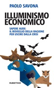 Illuminismo economico. Sapere aude: il risveglio della ragione per uscire dalla crisi Ebook di  Paolo Savona