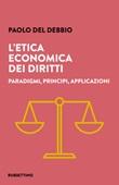 L'etica economica dei diritti. Paradigmi, principi, applicazioni Libro di  Paolo Del Debbio