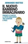 Il nuovo bambino immaginario. Perché si è rotto il patto educativo tra genitori e figli Ebook di  Armando Matteo