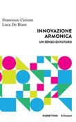 Innovazione armonica. Un senso di futuro Ebook di  Francesco Cicione, Luca De Biase