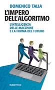 L' impero dell'algoritmo. L'intelligenza delle macchine e la forma del futuro Ebook di  Domenico Talia