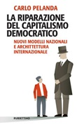 La riparazione del capitalismo democratico. Nuovi modelli nazionali e architettura internazionale Ebook di  Carlo Pelanda