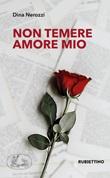 Non temere amore mio Ebook di  Dina Nerozzi