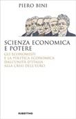 Scienza economica e potere. Gli economisti e la politica economica dall'Unità d'Italia alla crisi dell'euro Ebook di  Piero Bini