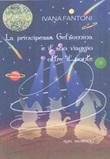 La principessa Gelsomina e il suo viaggio oltre il ponte. Ediz. illustrata Libro di  Ivana Fantoni