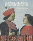 Il Montefeltro e l'oriente islamico. Urbino 1430-1550. Il Palazzo Ducale tra occidente e oriente. Ediz. illustrata Libro di