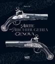 L'arte dell'archibugeria a Genova Libro di  Marco Re