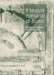 Il teatro romano di Luna. 70 anni di ricerche archeologiche Libro di