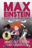Max Einstein. Ribelli in missione Ebook di  James Patterson, Chris Grabenstein