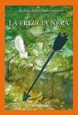 La freccia nera. Una storia delle due rose Ebook di  Robert Louis Stevenson