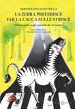 La zebra preferisce far la cacca sulle strisce. Filastrocche sugli animali che la fanno Ebook di  Sebastiano Zanetello