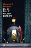 Blu di Prussia e rosso porpora Ebook di  Giovanni Ferrero