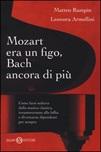 Mozart era un figo, Bach ancora di più. Come farsi sedurre dalla musica classica, innamorarsene alla follia e diventarne dipendenti per sempre