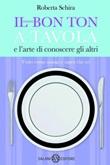 Il nuovo bon ton a tavola e l'arte di conoscere gli altri Ebook di  Roberta Schira