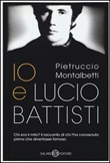 Io e Lucio Battisti Libro di  Pietruccio Montalbetti