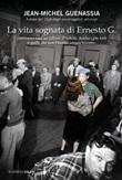 La vita sognata di Ernesto G. Libro di  Jean-Michel Guenassia