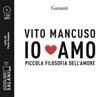 Io amo. Piccola filosofia dell'amore letto da Paolo Sesana. Audiolibro. 2 CD Audio formato MP3 Libro di  Vito Mancuso
