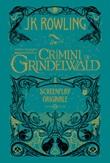 Animali fantastici. I crimini di Grindelwald. Screenplay originale Libro di  J. K. Rowling