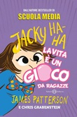La vita è un gioco da ragazze. Jacky Ha-Ha Ebook di  James Patterson, Chris Grabenstein