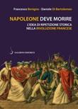 Napoleone deve morire. L'idea di ripetizione storica nella Rivoluzione francese Ebook di  Francesco Benigno, Daniele Di Bartolomeo