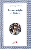 Le Meraviglie di Fàtima. Apparizioni, culto, miracoli Libro di  Luigi Gonzaga da Fonseca