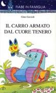 Il Carro armato dal cuore tenero Libro di  Gino Gavioli
