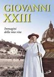 Giovanni XXIII. Immagini della mia vita Libro di Giovanni XXIII