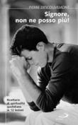 Signore non ne posso più! Ricettario di spiritualità quotidiana in 12 lezioni Libro di  Pierre Descouvemont