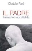 Il padre. L'assente inaccettabile Libro di  Claudio Risé